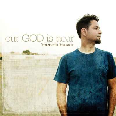 Brenton Brown: Our God Is Near