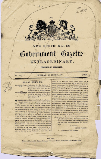 "Taken from the New South Wales Gazette, 18 February 1879, only 8 days after the hold-up of the Bank of NSW in Jerilderie, this is the proclamation by the Governor and Commander-in-Chief of New South Wales offering a reward of 8,000 pounds for the apprehension of the ""Kelly Gang"" outlaws."