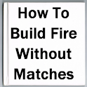 How To Build Fire Without Matc