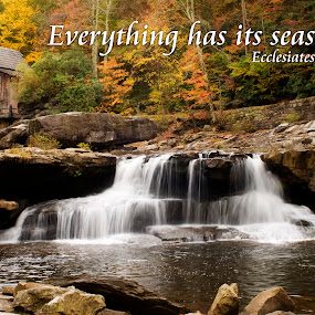 Seasons by Steven Faucette - Typography Captioned Photos ( mill, mountains, inspiration, ecclesiates, waterfall, scripture )