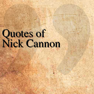 Quotes of Nick Cannon