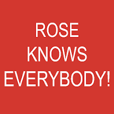 Rose Knows Everybody