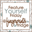 fingerprintsonthefridge.com featureyourselffridaybuttoncopy