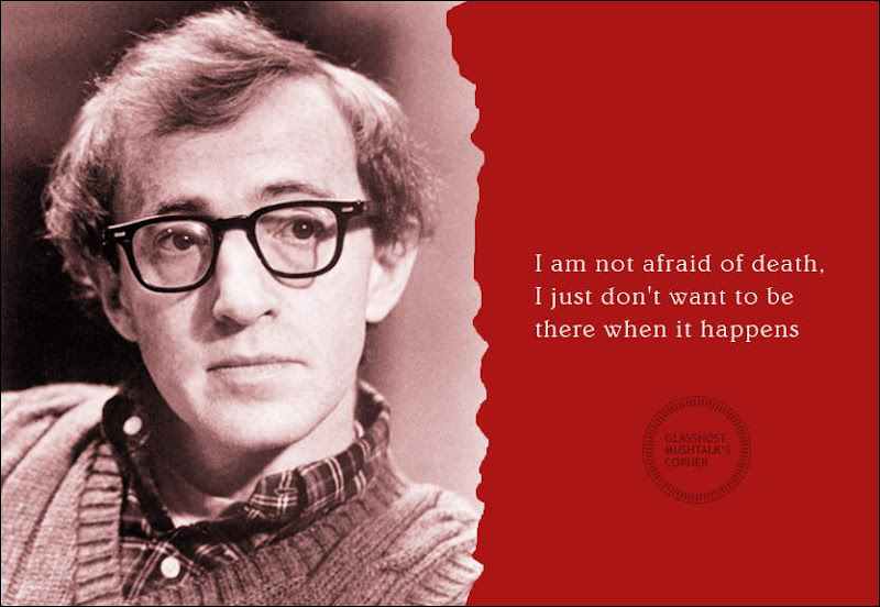 SO SAID WOODY ALLEN .........