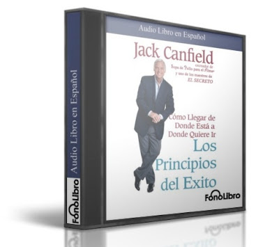 LOS PRINCIPIOS DEL ÉXITO, Jack Canfield [ Audiolibro ] – Una antología de buenas ideas y principios utilizados por los altos empresarios, atletas, etc