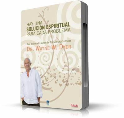 HAY UNA SOLUCIÓN ESPIRITUAL PARA CADA PROBLEMA, Dr. Wayne W. Dyer [ Video DVD + Audiolibro ] – La fuerza de nuestros pensamientos en la creación de la realidad.