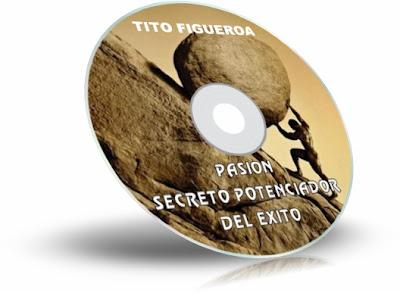LA PASIÓN, EL SECRETO POTENCIADOR DEL ÉXITO, Tito Figueroa