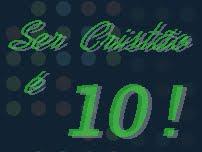 Ser Crist�o � 10!