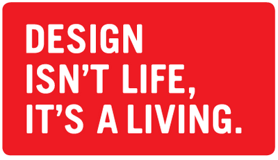 Design isn't a life, it's living.