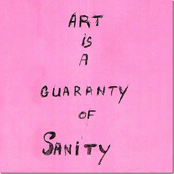 Art is a guaranty of sanity