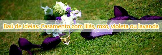 bau de ideias casamento roxo Baú de ideias: Casamento com lilás, roxo, violeta ou lavanda