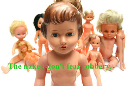 The naked don't fear robbery.