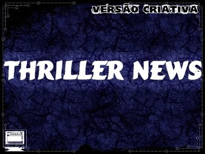 THRILLER NEWS IN