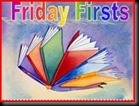 Friday Firsts