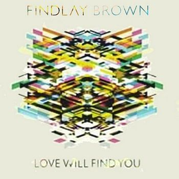 findlay brown love will find you Brown's second solo album love will find you was released in 2010 on verve records, us it was produced by ex-suede guitarist bernard butler slow light brown's third solo album release was co-produced with danish producer tobias wilner (blue foundation), and with influences drawing from minimalist music,.