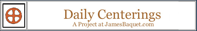 Daily Centerings: A Project at JamesBaquet.com