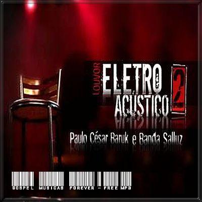 Paulo César Baruk - Louvor Eletro Acústico 2 - 2008
