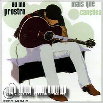 Fred Arrais - Mais que Canções - Volume II -  Eu Me Prosto - 2001