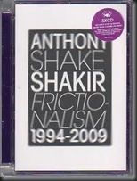 Anthony Shake SHAKIR - Frictionalism 1994-2009