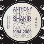 Anthony Shake Shakir - Frictionalism 1994-2009 Remixes 2