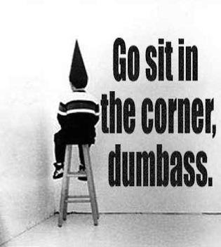 go-sit-in-the-corner-dumbass.jpg