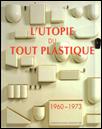 L'Utopie Du Tout Plastique 1960 - 1973