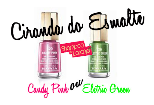 Promo:Eletric Green ou Candy Pink?