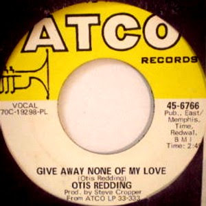 Otis Redding - Give Away None Of My Love / Snatch A Little Piece