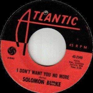 Solomon Burke - I Don't Want You No More / Keep Looking