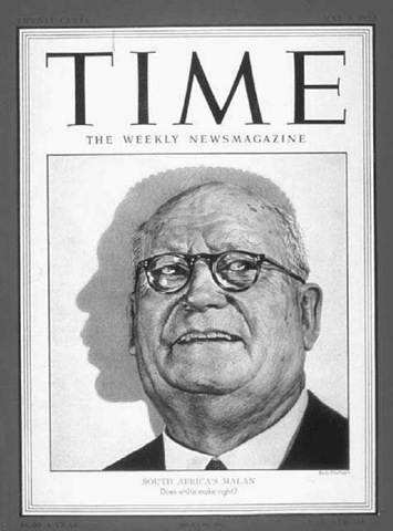 Daniel Francois Malan (1874—1959). Malan, the prime minister of South Africa from 1948 to 1954 and one of the primary architects of the apartheid system, appeared on the cover of the May 5, 1952, issue of Time magazine.