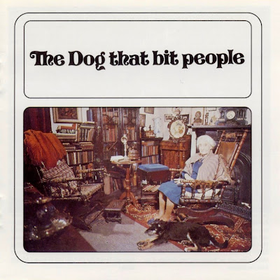 the Dog That Bit People ~ 1971 ~ The Dog That Bit People