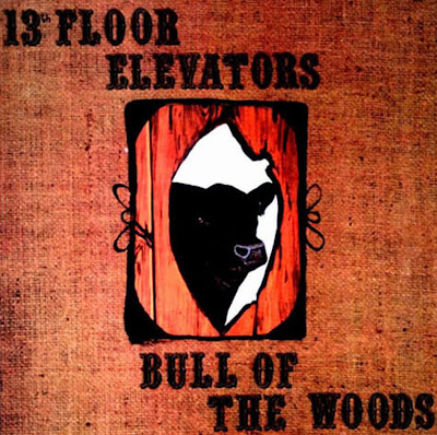 the 13th Floor Elevators ~ 1968 ~ Bull Of The Woods