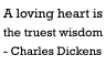 "Dickens ""'A loving heart..."