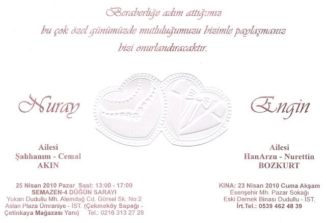 Nuran AKIN & Engin BOZKURT;(25 Nisan 2010 Pazar Günü Saat 13.00-17.00 arası) Yapılacak Düğün Törenlerinde Sizleride aralarında görmekten mutluluk duyarlar..! Haberin Devamı için Tıklayınız..!