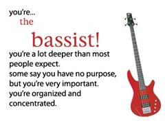 No, I've never played bass in my life.  But I do sing bass/baritone voice parts.