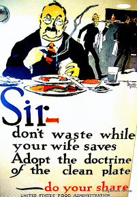 Sir - don't waste while your wife saves, adopt the doctrine of a clean plate - do your share