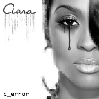 Ciara - C-Error | 'shopped by J ;P