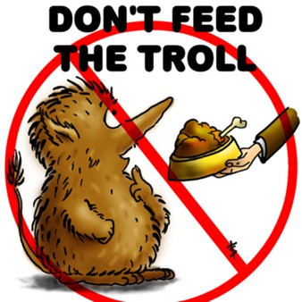 Don't feed the trolls!