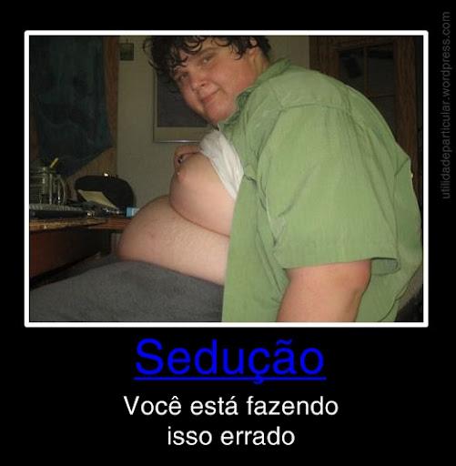 http://lh3.ggpht.com/_VT-UexEQ4co/TaNzKbVGkYI/AAAAAAAAAtg/w4dfzNor5P8//gordinho_gordo_seducao_voce_esta_fazendo_isso_errado_utilidade_particular_blog.jpg
