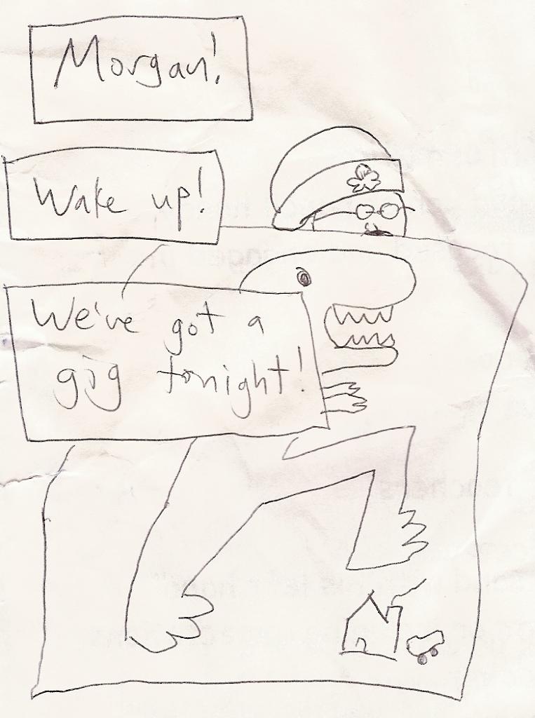Nicholas: Morgan! / Nicholas: Wake up! / Nicholas: We've got a gig tonight!