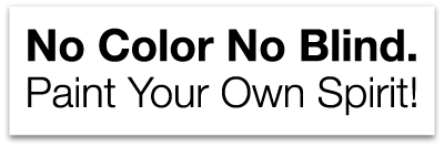 No Color No Blind. Paint Your Own Spirit!