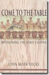 Come to the Table by John Mark Hicks