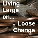 Living Large on... Loose Change