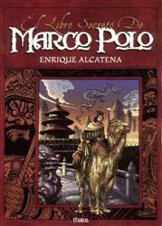El libro secreto de Marco Polo - Enrique Alcatena [102 MB | CBR | Español | Comics]