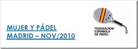 MUJER Y PADEL FEP 2010 MADRID NOVIEMBRE
