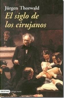 El siglo de los cirujanos. Jürgen Thorwald