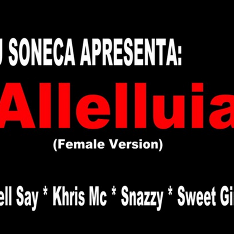 "Dj Soneca: ""Allelluia"" (Versão Feminina) C/ Dell Say, Khris Mc, Snazzy & Sweet Girl [Download Track]"