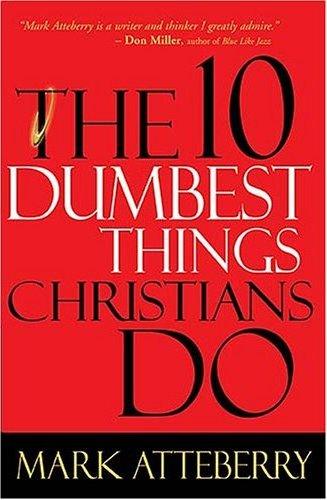 http://lh3.ggpht.com/_jKgz8J_098A/SopT3xoRIXI/AAAAAAAAATs/TTpAtcNjHrc/s800/atteberry_10_dumbestthingschristiansdo.jpg
