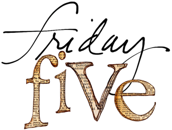 friday five new