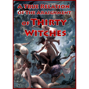 A True Relation Of The Araignment Of Thirty Witches Cover